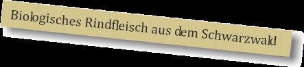 Bilogisches Rindfleisch aus dem Schwarzwald